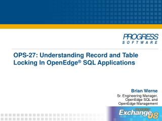 OPS-27: Understanding Record and Table Locking In OpenEdge ®  SQL Applications