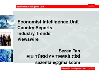 Economist Intelligence Unit  Country Reports Industry Trends Viewswire Sezen Tan