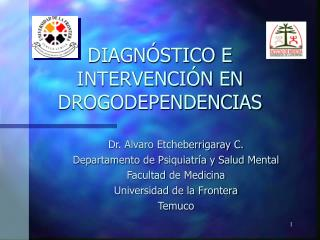 "DIAGNÃ""STICO E INTERVENCIÃ""N EN DROGODEPENDENCIAS"