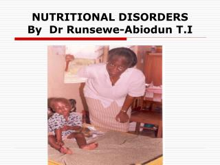 NUTRITIONAL DISORDERS By  Dr Runsewe-Abiodun T.I
