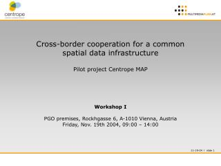 Cross-border cooperation for a common spatial data infrastructure Pilot project Centrope MAP