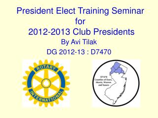 President Elect Training Seminar for  2012-2013 Club Presidents