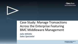 Case Study: Manage Transactions Across the Enterprise Featuring BMC Middleware Management