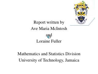 Report written by  Ave Maria McIntosh  and Loraine Fuller Mathematics and Statistics Division