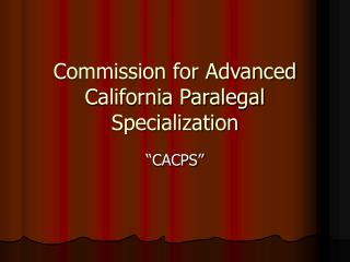 Commission for Advanced California Paralegal Specialization