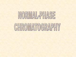 NORMAL-PHASE  CHROMATOGRAPHY