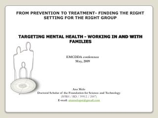 FROM PREVENTION TO TREATMENT- FINDING THE RIGHT SETTING FOR THE RIGHT GROUP