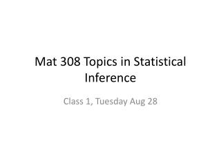Mat 308 Topics in Statistical Inference