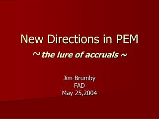 New Directions in PEM ~ the lure of accruals ~