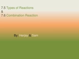 7.5  Types of Reactions & 7.6  Combination Reaction