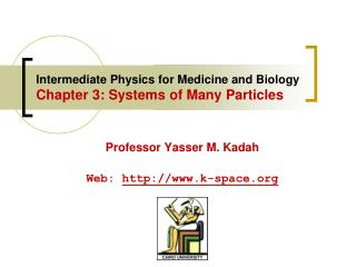 Intermediate Physics for Medicine and Biology  Chapter 3: Systems of Many Particles