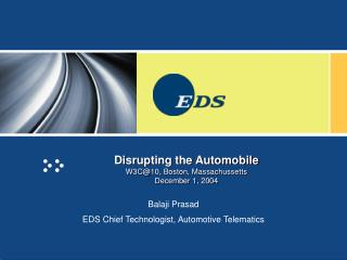 Disrupting the Automobile W3C@10, Boston, Massachussetts December 1, 2004