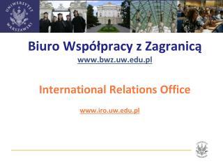 Biuro Współpracy z Zagranicą bwz.uw.pl International Relations Office