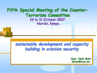 Fifth Special Meeting of the Counter-Terrorism Committee 29 to 31 October 2007,  Nairobi, Kenya