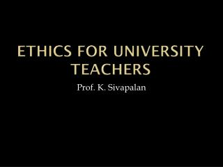 ETHICS FOR UNIVERSITY TEACHERS