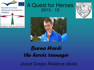 Barna Hardi the heroic teenager