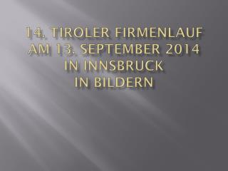 14. Tiroler Firmenlauf am 13. September 2014 in Innsbruck in Bildern
