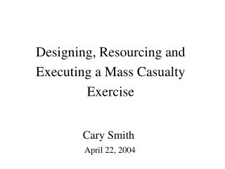 Designing, Resourcing and Executing a Mass Casualty Exercise