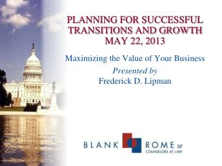 PLANNING FOR SUCCESSFUL TRANSITIONS AND GROWTH MAY 22, 2013