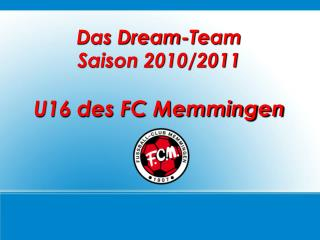 Das Dream-Team Saison 2010/2011 U16 des FC Memmingen