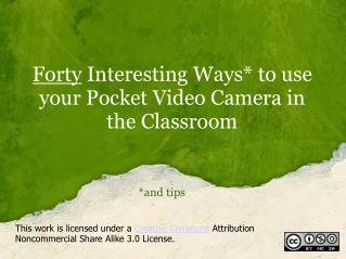 Forty  Interesting Ways* to use your Pocket Video Camera in the Classroom