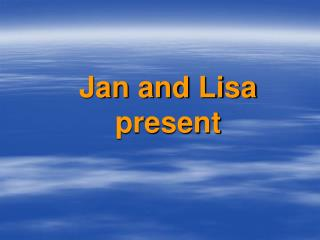 Jan and Lisa present