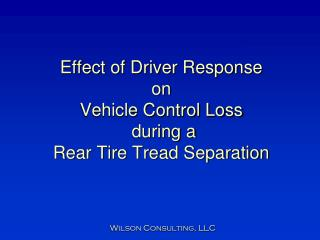 Effect of Driver Response  on  Vehicle Control Loss  during a Rear Tire Tread Separation