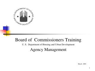 Board of  Commissioners Training U. S.  Department of Housing and Urban Development Agency Management March  2009