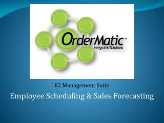 E2 Management Suite  Employee Scheduling & Sales Forecasting