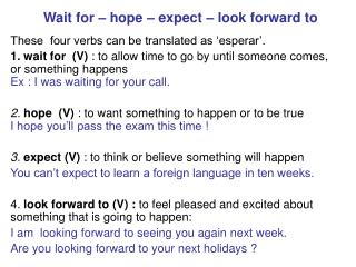 Wait for – hope – expect – look forward to