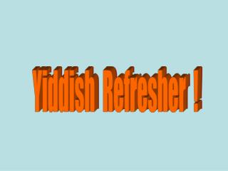 Yiddish  Refresher  !