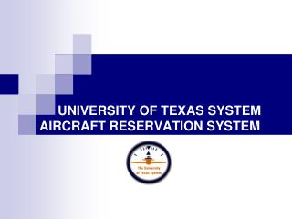 UNIVERSITY OF TEXAS SYSTEM AIRCRAFT RESERVATION SYSTEM