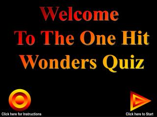 Welcome  To The One Hit Wonders Quiz