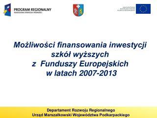 Możliwości finansowania inwestycji szkół wyższych  z  Funduszy Europejskich  w latach 2007-2013