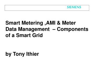 Smart Metering ,AMI & Meter  Data Management  – Components of a Smart Grid by Tony Ithier