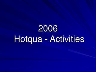 2006 Hotqua  - Activities
