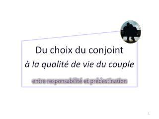 Du choix du conjoint à la qualité de vie du couple   entre responsabilité et prédestination
