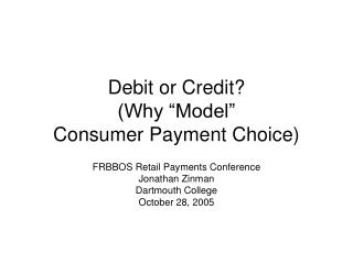 """Debit or Credit? (Why """"Model"""" Consumer Payment Choice)"""