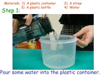 Pour some water into the plastic container.