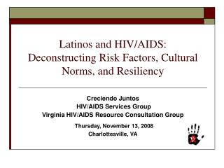 Latinos and HIV/AIDS:   Deconstructing Risk Factors, Cultural Norms, and Resiliency