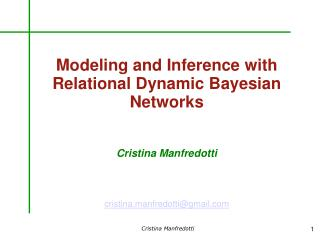 Modeling and Inference with Relational Dynamic Bayesian Networks Cristina Manfredotti