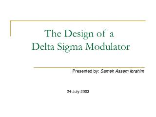 The Design of a  Delta Sigma Modulator