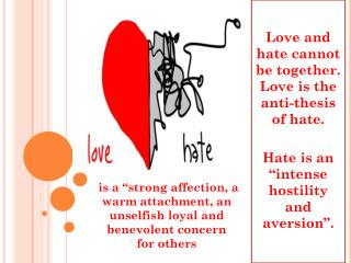 Love  and hate cannot be together.  Love is the anti-thesis of hate.