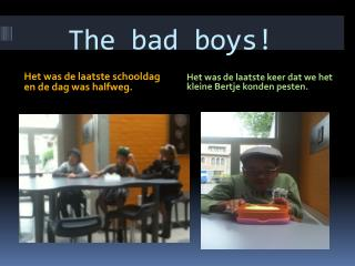 The bad boys!