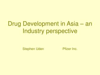 Drug Development in Asia – an Industry perspective
