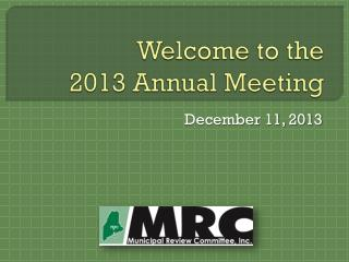 Welcome to the  2013 Annual Meeting