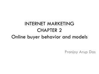 INTERNET MARKETING CHAPTER 2 Online buyer behavior and models