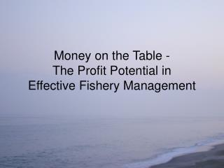 Money on the Table - The Profit Potential in  Effective Fishery Management