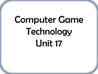 Computer Game Technology Unit 17