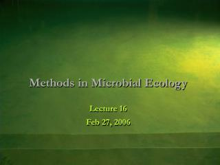 Methods in Microbial Ecology Lecture 16 Feb 27, 2006